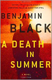 Benjamin Black - A Death in Summer: A Novel.