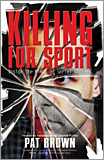 Pat Brown - Killing for Sport: Inside the Minds of Serial Killers.