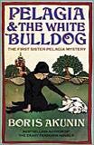 Boris Akunin - Pelagia And The White Bulldog: The First Sister Pelagia Mystery.